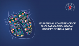 12th BIENNIAL CONFERENCE OF NUCLEAR CARDIOLOGICAL SOCIETY OF INDIA (NCSI)