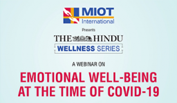 Emotional Well-being at the time of COVID 19. An initiative of MIOT &The Hindu Wellness Series